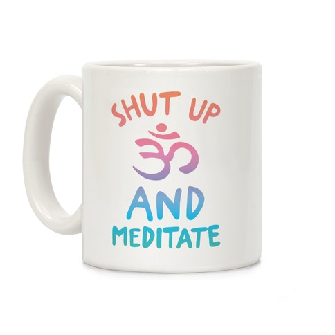Shut Up And Meditate Coffee Mug