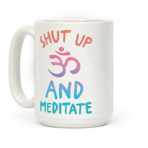 Shut Up And Meditate Coffee Mug