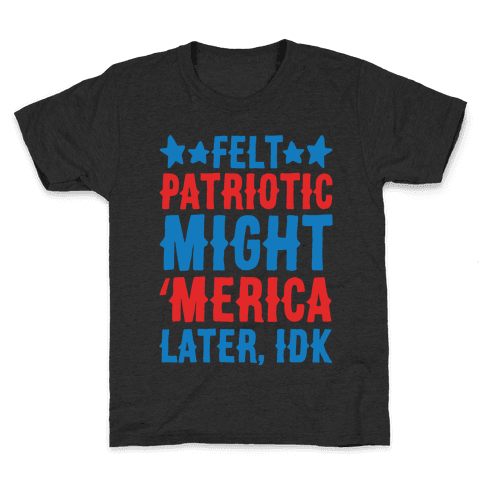 Felt Patriotic Might 'Merica Later Idk White Print Kids T-Shirt