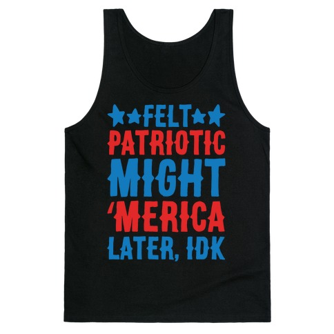 Felt Patriotic Might 'Merica Later Idk White Print Tank Top