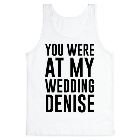 You Were At My Wedding Denise Tank Top