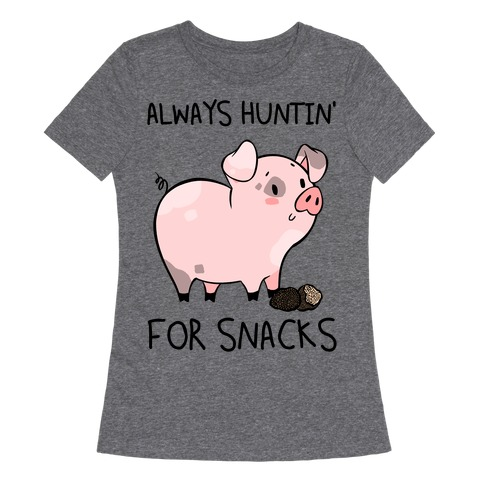Always Huntin' For Snacks Womens T-Shirt