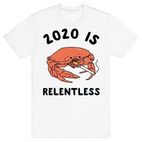 2020 is Relentless Smoking Crab T-Shirt