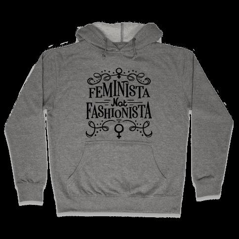 Feminista, Not Fashionista Hooded Sweatshirt