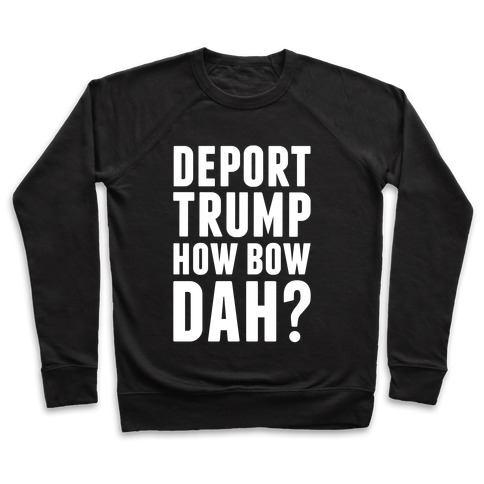 Deport Trump How Bow Dah? Pullover