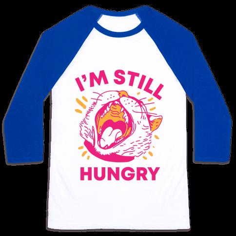 I'm Still Hungry Baseball Tee
