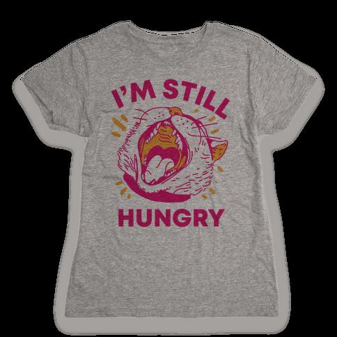 I'm Still Hungry Womens T-Shirt