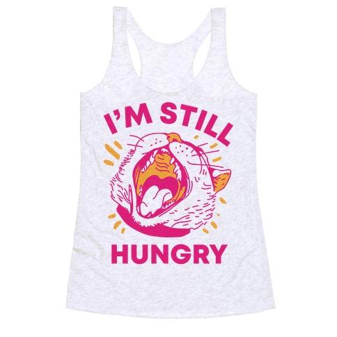 I'm Still Hungry Racerback Tank Top