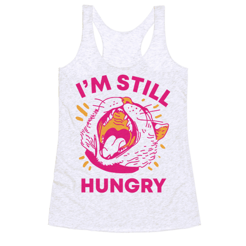 I'm Still Hungry Racerback Tank Top