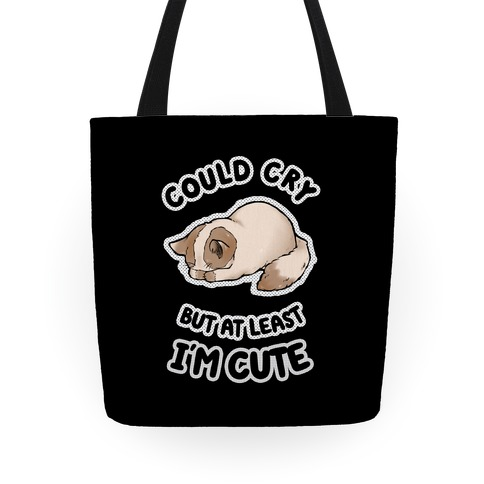 Could Cry But At Least I'm Cute Tote
