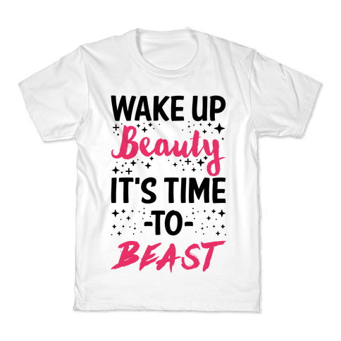 Wake Up Beauty It's Time To Beast Kids T-Shirt