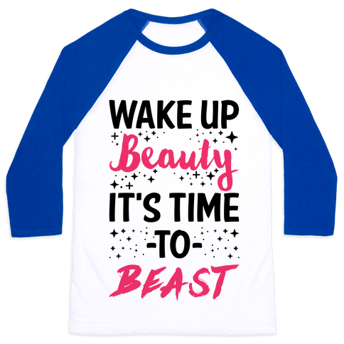 Wake Up Beauty It's Time To Beast Baseball Tee
