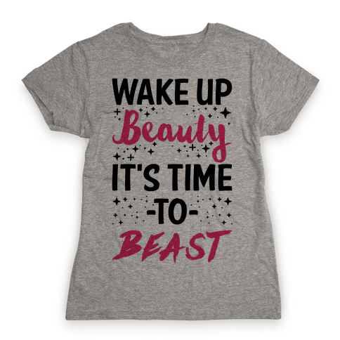 Wake Up Beauty It's Time To Beast Womens T-Shirt