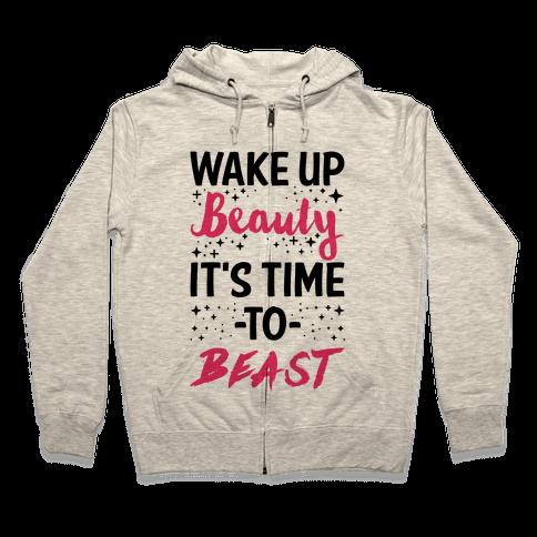 Wake Up Beauty It's Time To Beast Zip Hoodie