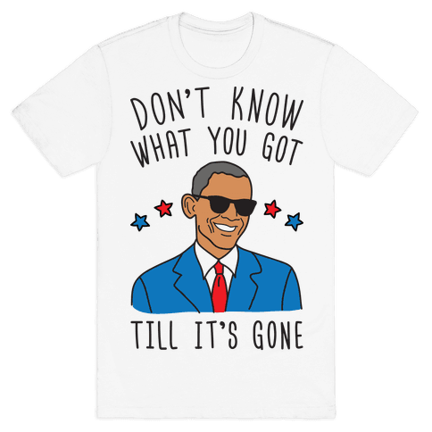 Don't Know What You Got Till It's Gone - Obama
