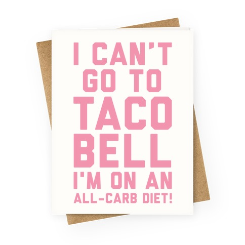 I Can't Go to Taco Bell Greeting Card