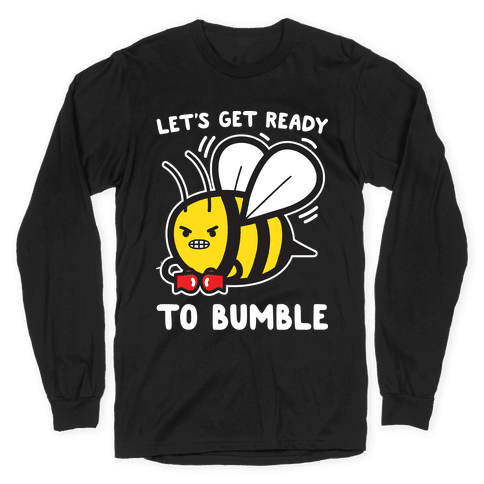 Let's Get Ready To Bumble Long Sleeve T-Shirt