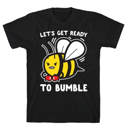 Let's Get Ready To Bumble T-Shirt