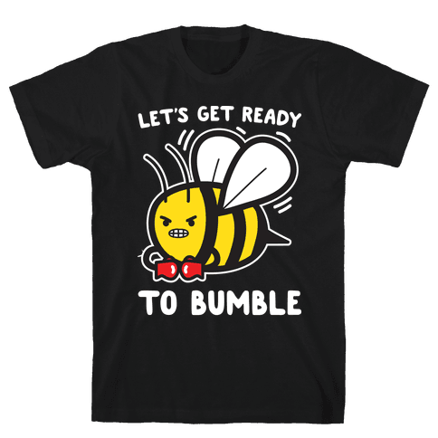 Let's Get Ready To Bumble Mens/Unisex T-Shirt