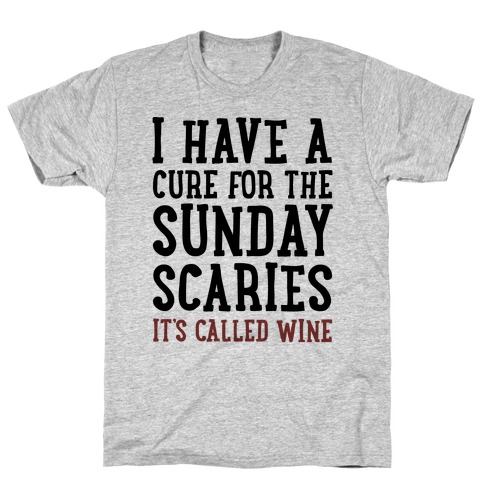 I Have A Cure For The Sunday Scaries It's Called Wine T-Shirt