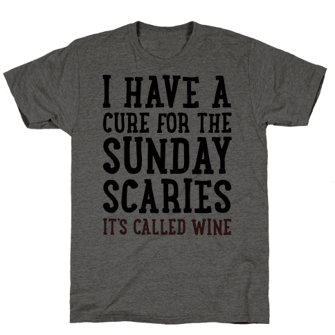 I Have A Cure For The Sunday Scaries It's Called Wine  Mens T-Shirt
