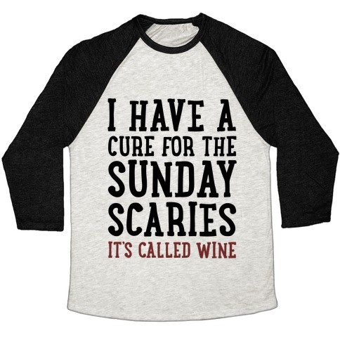 I Have A Cure For The Sunday Scaries It's Called Wine Baseball Tee