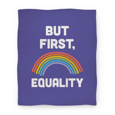 But First, Equality Blanket