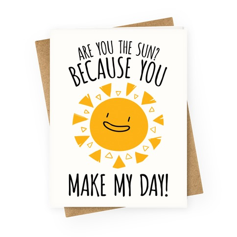 Are You The Sun? Because You Make My Day Greeting Card