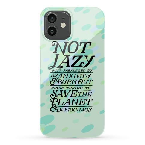 Paralyzed by Anxiety, Burn Out, Saving the Planet & Democracy Phone Case