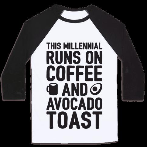 This Millennial Runs On Coffee And Avocado Toast Baseball Tee