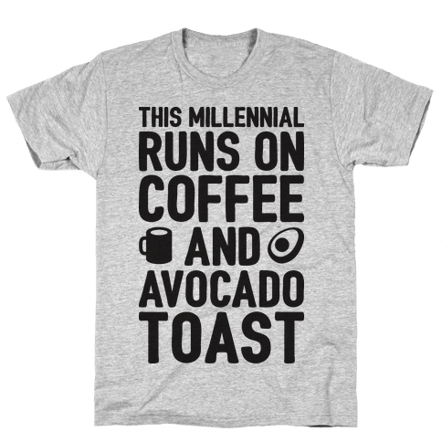 This Millennial Runs On Coffee And Avocado Toast Mens T-Shirt