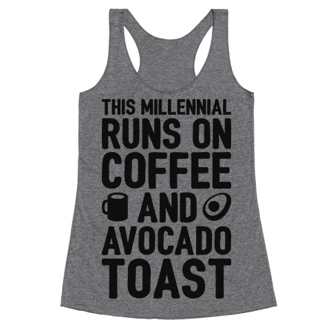 This Millennial Runs On Coffee And Avocado Toast Racerback Tank Top