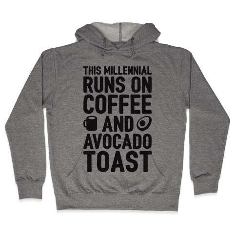 This Millennial Runs On Coffee And Avocado Toast Hooded Sweatshirt