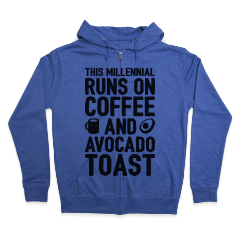 This Millennial Runs On Coffee And Avocado Toast Zip Hoodie