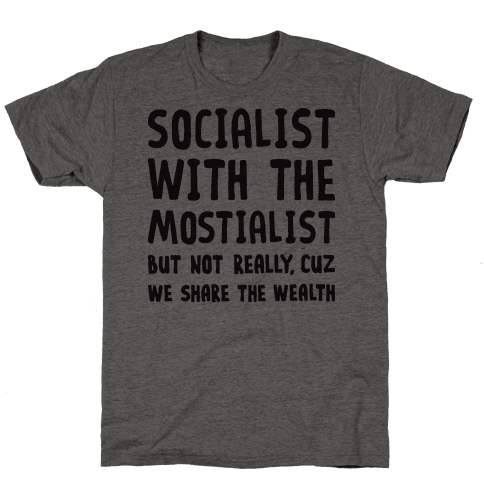 Socialist With The Mostialist Mens T-Shirt