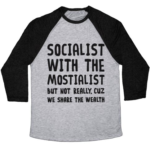 Socialist With The Mostialist Baseball Tee