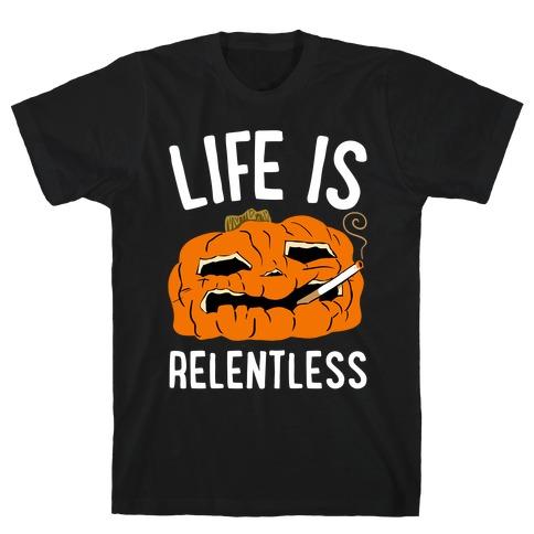 Life Is Relentless Pumpkin T-Shirt