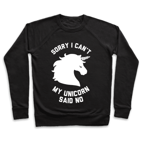 Sorry I Can't My Unicorn Said No Pullover