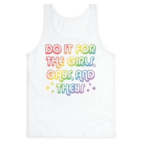 Do It For The Girls, Gays, and Theys Tank Top