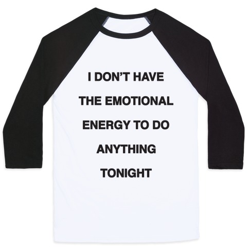 I Don't Have The Emotional Energy Baseball Tee