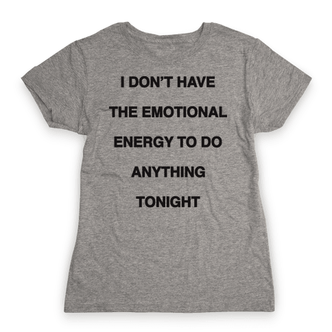 I Don't Have The Emotional Energy Womens T-Shirt