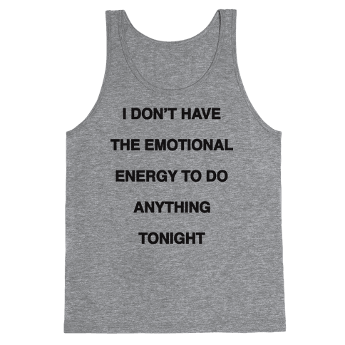 I Don't Have The Emotional Energy Tank Top