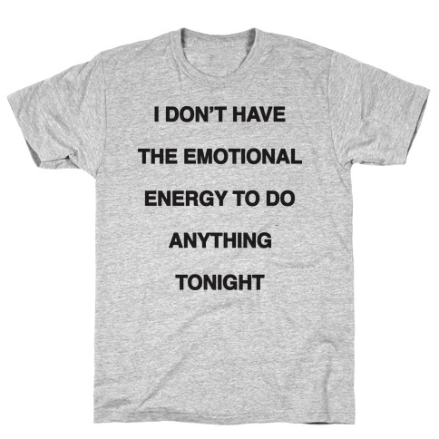 I Don't Have The Emotional Energy T-Shirt