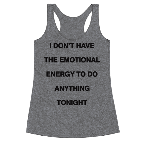 I Don't Have The Emotional Energy Racerback Tank Top