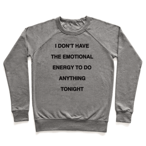 I Don't Have The Emotional Energy Pullover