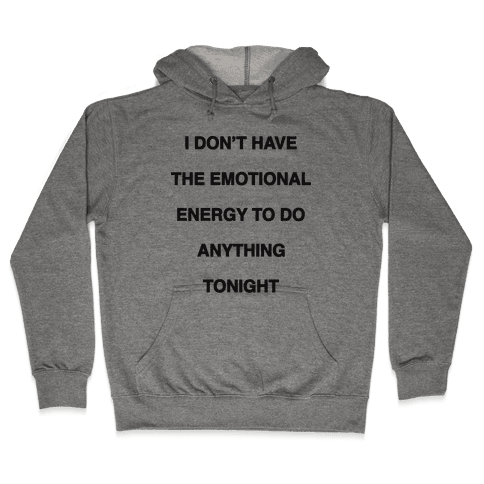 I Don't Have The Emotional Energy Hooded Sweatshirt