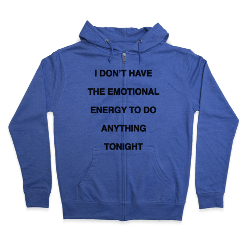 I Don't Have The Emotional Energy Zip Hoodie