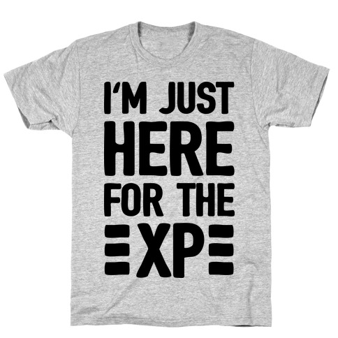 I'm Just Here For The XP T-Shirt