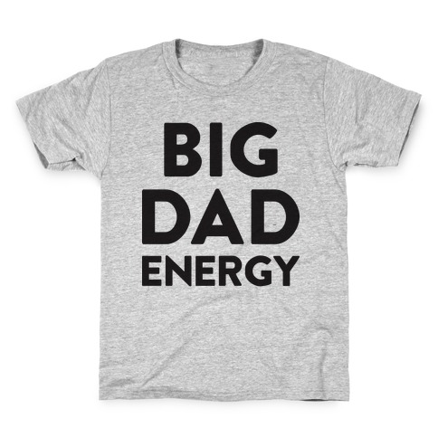 Big Dad Energy Kids T-Shirt