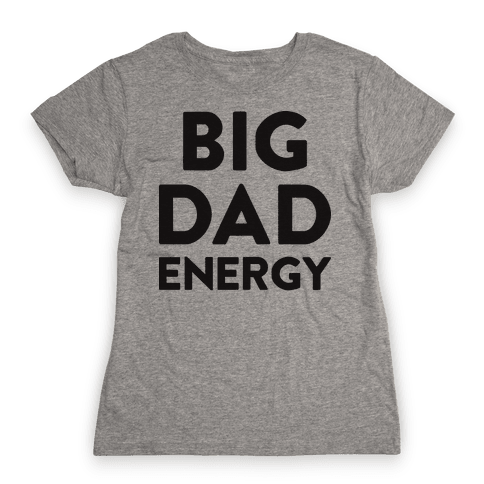 Big Dad Energy Womens T-Shirt
